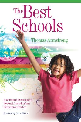 The Best Schools: How Human Development Research Should Inform Educational Practice - Armstrong, Thomas, Ph.D., and Elkind, David (Foreword by)