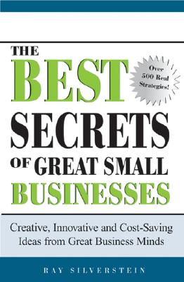 The Best Secrets of Great Small Businesses: Creative, Innovative, and Cost-Saving Ideas from Great Business Minds - Silverstein, Ray