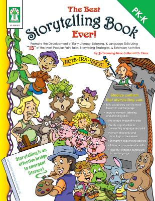 """The Best Storytelling Book Ever!: Promote the Development of Early Literacy, Listening, and Language Skills Using """"15"""" of the Most-Popular Fairy Tales, Storytelling Strategies, and Extension Activities - Wroe, Jo Browning, and Flora, Sherrill B, and Kauffman, Ron (Illustrator)"""