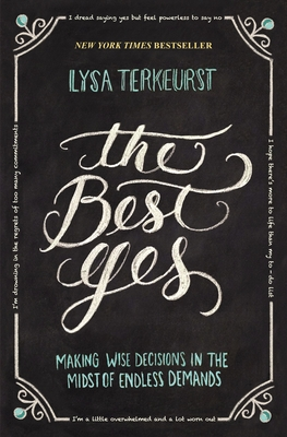 The Best Yes: Making Wise Decisions in the Midst of Endless Demands - TerKeurst, Lysa