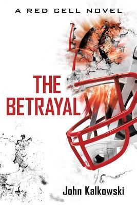 The Betrayal: A Red Cell Novel - Kalkowski, John