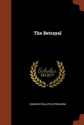 The Betrayal - Oppenheim, Edward Phillips