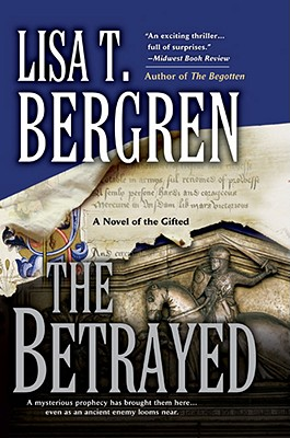 The Betrayed: A Novel of the Gifted - Bergren, Lisa T