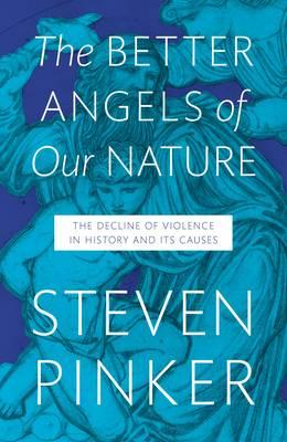 The Better Angels of Our Nature: The Decline of Violence In History And Its Causes - Pinker, Steven