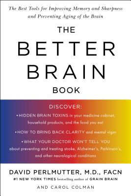 The Better Brain Book: The Best Tools for Improving Memory and Sharpness and for Preventing Aging of the Brain - Perlmutter, David, M.D., and Colman, Carol