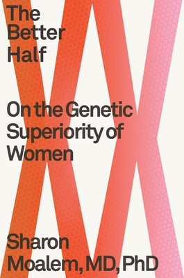 The Better Half: On the Genetic Superiority of Women - Moalem, Sharon