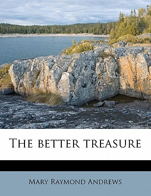 The better treasure - Andrews, Mary Raymond