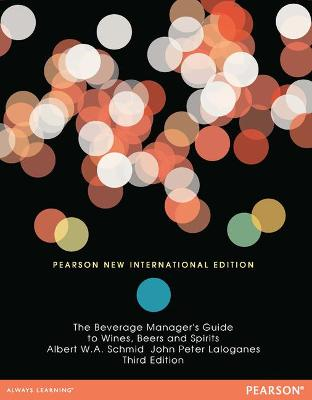 The Beverage Manager's Guide to Wines, Beers and Spirits: Pearson New International Edition - Schmid, Albert W. A., and Laloganes, John Peter