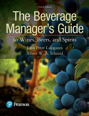 The Beverage Manager's Guide to Wines, Beers, and Spirits - Laloganes, John Peter, and Schmid, Albert W A
