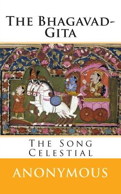 The Bhagavad-Gita: The Song Celestial - Arnold, Edwin (Translated by), and Anonymous