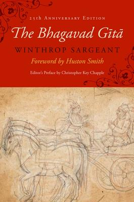 The Bhagavad Gita: Twenty-Fifth-Anniversary Edition - Sargeant, Winthrop (Translated by), and Smith, Huston (Foreword by), and Chapple, Christopher Key (Preface by)