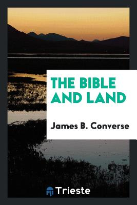 The Bible and Land - Converse, James B