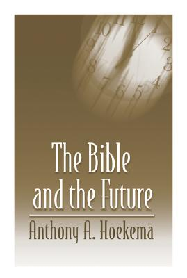 The Bible and the Future - Hoekema, Anthony A