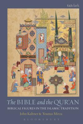 The Bible and the Qur'an: Biblical Figures in the Islamic Tradition - Kaltner, John, and Mirza, Younus