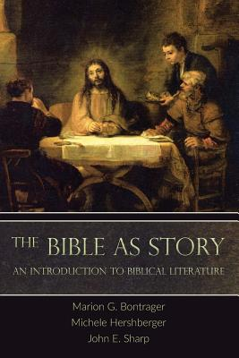 The Bible as Story: An Introduction to Biblical Literature - Bontrager, Marion G, and Hershberger, Michele, and Sharp, John E