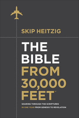 The Bible from 30,000 Feet(r): Soaring Through the Scriptures in One Year from Genesis to Revelation - Heitzig, Skip, Gen.