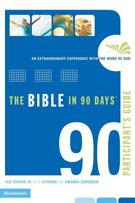 The Bible in 90 Days Participant's Guide: An Extraordinary Experience with the Word of God - Cooper, Ted, Jr., and Sorenson, Stephen, and Sorenson, Amanda