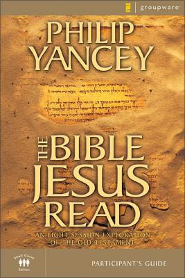 The Bible Jesus Read Participant's Guide: An Eight-Session Exploration of the Old Testament - Yancey, Philip