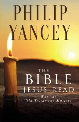 The Bible Jesus Read - Yancey, Philip