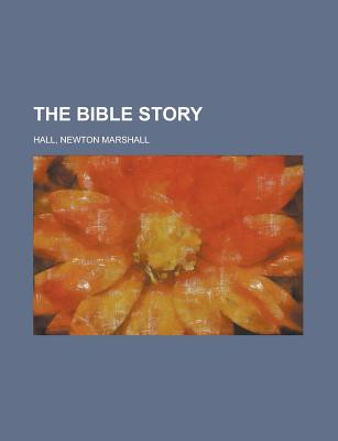 The Bible Story - Hall, Newton Marshall
