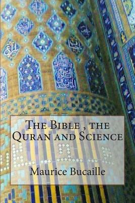 The Bible, the Quran and Science - Bucaille, Maurice, Dr.