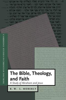The Bible, Theology, and Faith - Moberly, R W L