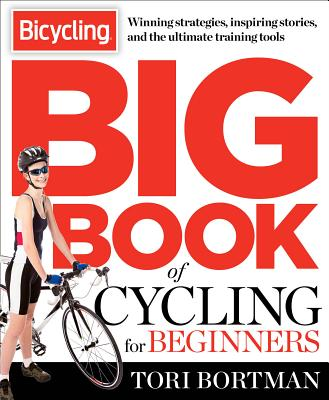 The Bicycling Big Book of Cycling for Beginners: Everything a New Cyclist Needs to Know to Gear Up and Start Riding - Bortman, Tori, and Editors of Bicycling Magazine
