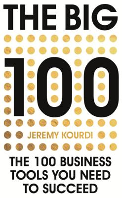 The Big 100: The 100 Business Tools You Need to Succeed - Kourdi, Jeremy
