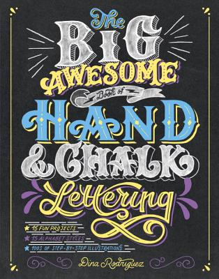 The Big Awesome Book of Hand & Chalk Lettering - Rodriguez, Dina