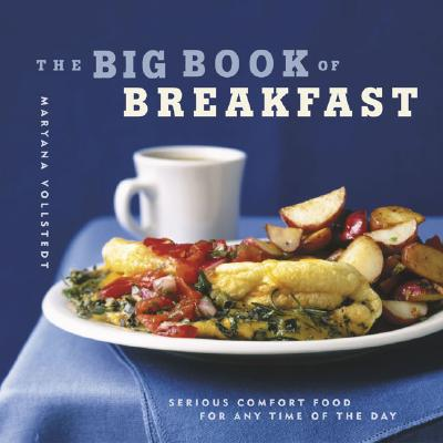 The Big Book of Breakfast: Serious Comfort Food for Any Time of the Day - Vollstedt, Maryana
