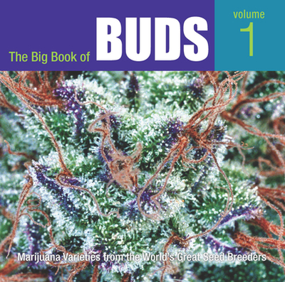 The Big Book of Buds: Marijuana Varieties from the World's Great Seed Breeders - Rosenthal, Ed