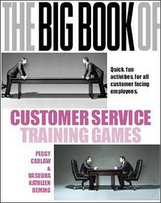 The Big Book of Customer Service Training Games - Carlaw, Peggy, and Deming, Vasudha