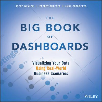 The Big Book of Dashboards: Visualizing Your Data Using Real-World Business Scenarios - Wexler, Steve, and Shaffer, Jeffrey, and Cotgreave, Andy