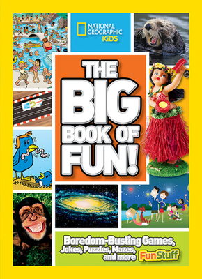 The Big Book of Fun!: Boredom-Busting Games, Jokes, Puzzles, Mazes, and More Fun Stuff - National Geographic