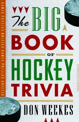 The Big Book of Hockey Trivia - Weekes, Don