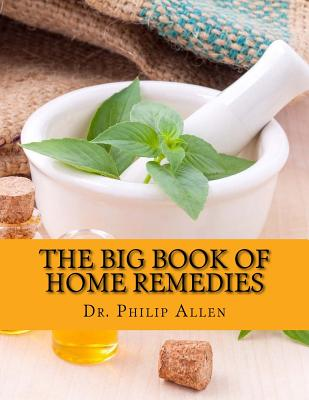 The Big Book of Home Remedies: Discover Solutions to Everyday Problems with a Natural Approach - Allen, Dr Philip