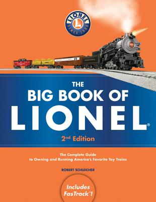 The Big Book of Lionel: The Complete Guide to Owning and Running America's Favorite Toy Trains, Second Edition - Schleicher, Robert