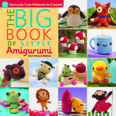 The Big Book of Little Amigurumi: 72 Seriously Cute Patterns to Crochet - Rimoli, Ana Paula