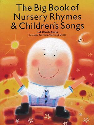 The Big Book of Nursery Rhymes & Children's Songs: 169 Classic Songs Arranged for Piano, Voice and Guitar - Amsco Publications (Editor)