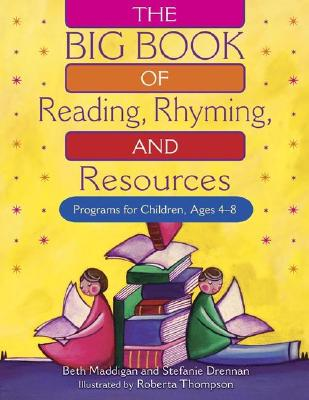 The Big Book of Reading, Rhyming and Resources: Programs for Children, Ages 4-8 - Maddigan, Beth, and Drennan, Stefanie