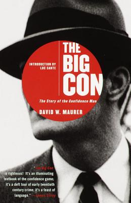 The Big Con: The Story of the Confidence Man - Maurer, David, and Sante, Luc (Introduction by)