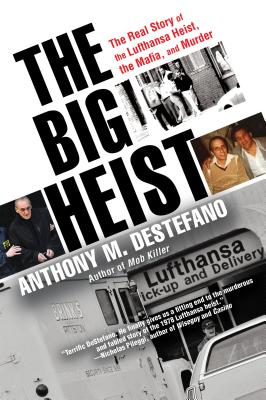 The Big Heist: The Real Story of the Lufthansa Heist, the Mafia, and Murder - DeStefano, Anthony M