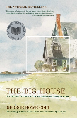 The Big House: A Century in the Life of an American Summer Home - Colt, George Howe