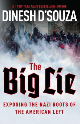 The Big Lie: Exposing the Nazi Roots of the American Left - D'Souza, Dinesh