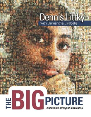The Big Picture: Education Is Everyone's Business - Littky, Dennis, and Grabelle, Samantha