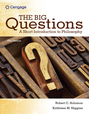 The Big Questions: A Short Introduction to Philosophy - Solomon, Robert C, and Higgins, Kathleen M