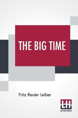 The Big Time - Leiber, Fritz Reuter