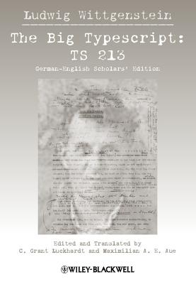 The Big Typescript: Ts 213 - Wittgenstein, Ludwig, and Luckhardt, C. Grant (Translated by), and Aue, Maximilian E. (Translated by)