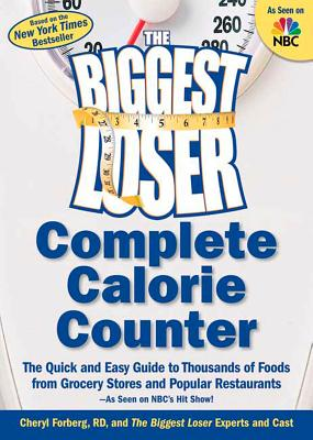 The Biggest Loser Complete Calorie Counter: The Quick and Easy Guide to Thousands of Foods from Grocery Stores and Popular Restaurants--As Seen on NBC's Hit Show! - Forberg, Cheryl, R.D., and The Biggest Loser Experts and Cast (Creator), and Dansinger, Michael (Foreword by)