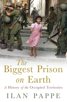 The Biggest Prison on Earth: A History of the Occupied Territories - Pappae, Ilan